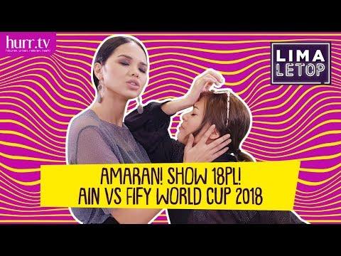LimaLeTop! | AMARAN! SHOW 18PL! Ain Edruce vs. Fify Azmi World Cup 2018