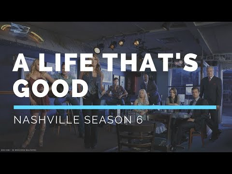 A Life That's Good (Nashville Season 6 Soundtrack)