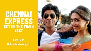 Chennai Express - Chennai Express Full Song HD Get On The Train Baby - Shahrukh khan & Deepika