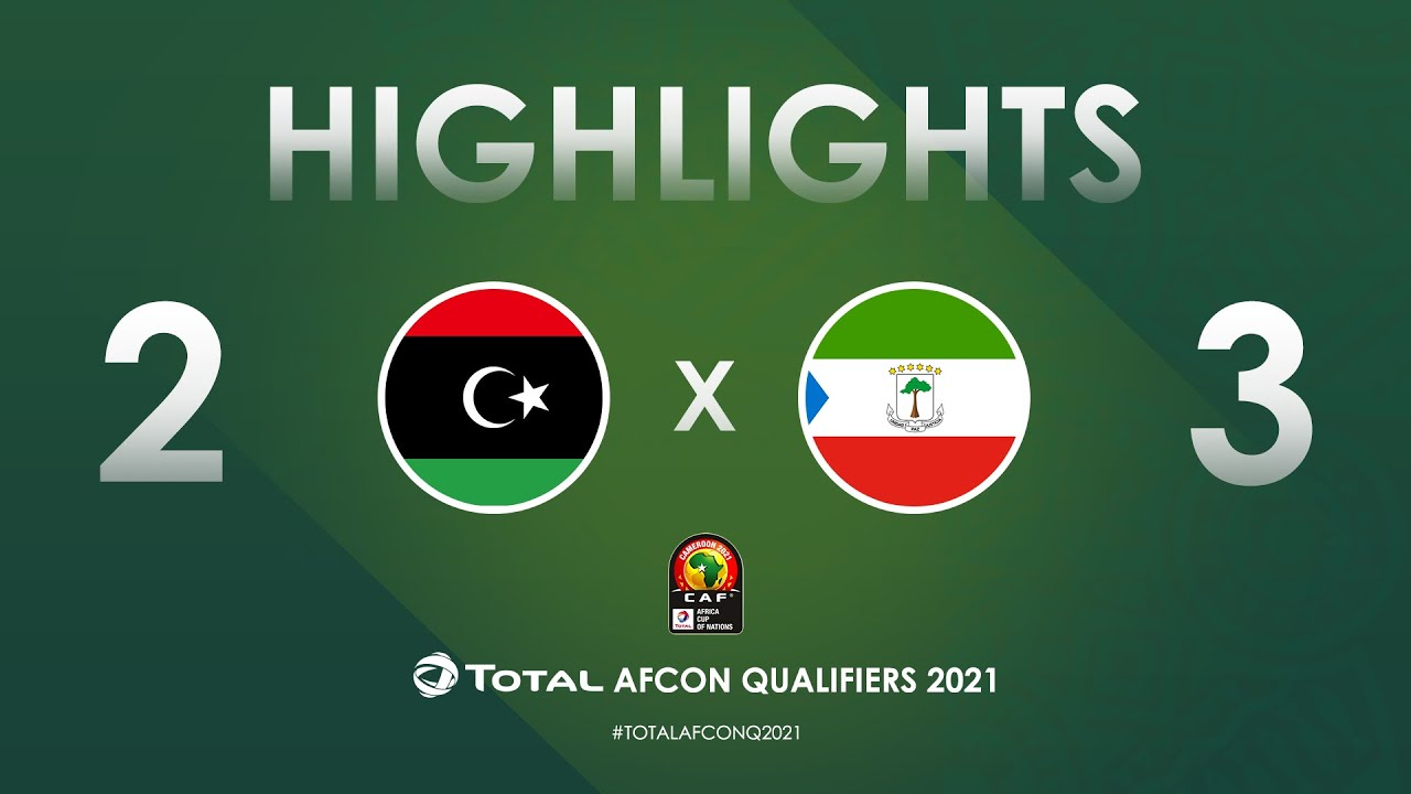 HIGHLIGHTS | Total AFCON Qualifiers 2021 | Round 3 - Group J: Libya 2-3 Equatorial Guinea
