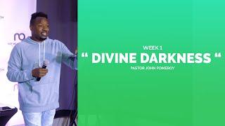 """DIVINE DARKNESS WEEK 1"" :: Pastor John Pomeroy"