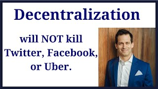 Decentralized Twitter, Facebook, and Uber is not happening. Decentralization is not a magic bullet