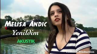 Melisa Andiç - Yenildim ( Akustik 2019 ) Resimi