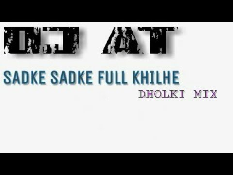 SADKE SADKE FULL KHILHE ( DHOLKI MIX ) DJ AT /DEMO