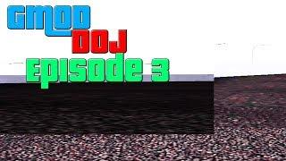 Gmod DOJ [Episode 3] just sitting here!!