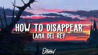 Lana Del Rey - How To Disappear (Lyrics)