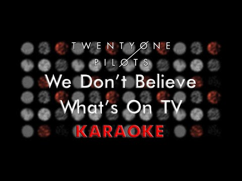Twenty One Pilots - We Don't Believe What's On TV (Karaoke)