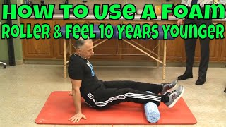 How to Use A Foam Roller & Feel 10 Years Younger