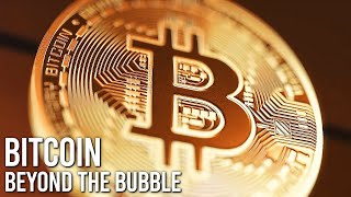 Bitcoin: Beyond The Bubble | Bitcoin Documentary | Cryptocurrencies | Crypto News | Blockchain