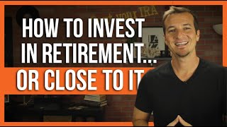 How to invest in retirement (or near retirement).