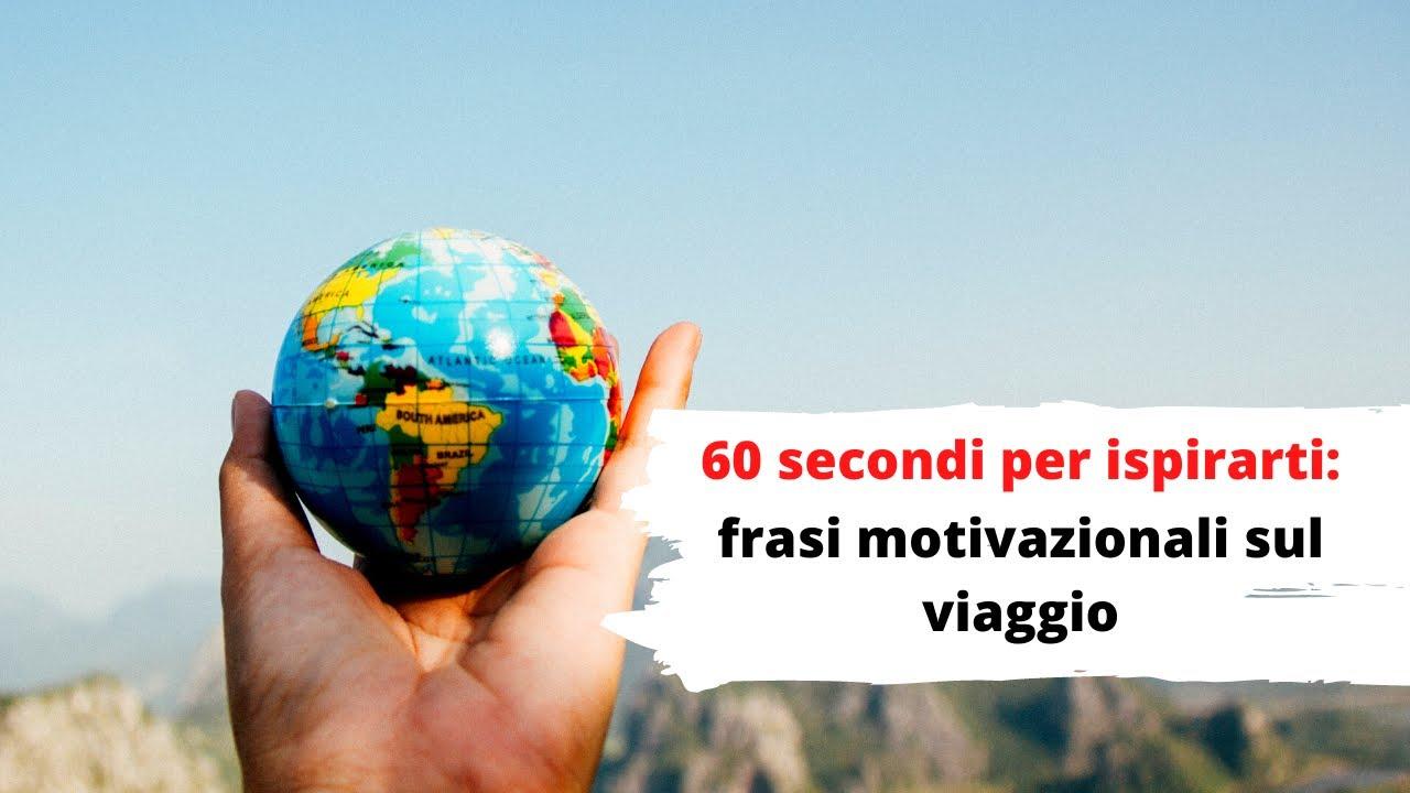Parole Che Ispirano 60 Secondi Di Frasi Motivazionali Sui Viaggi