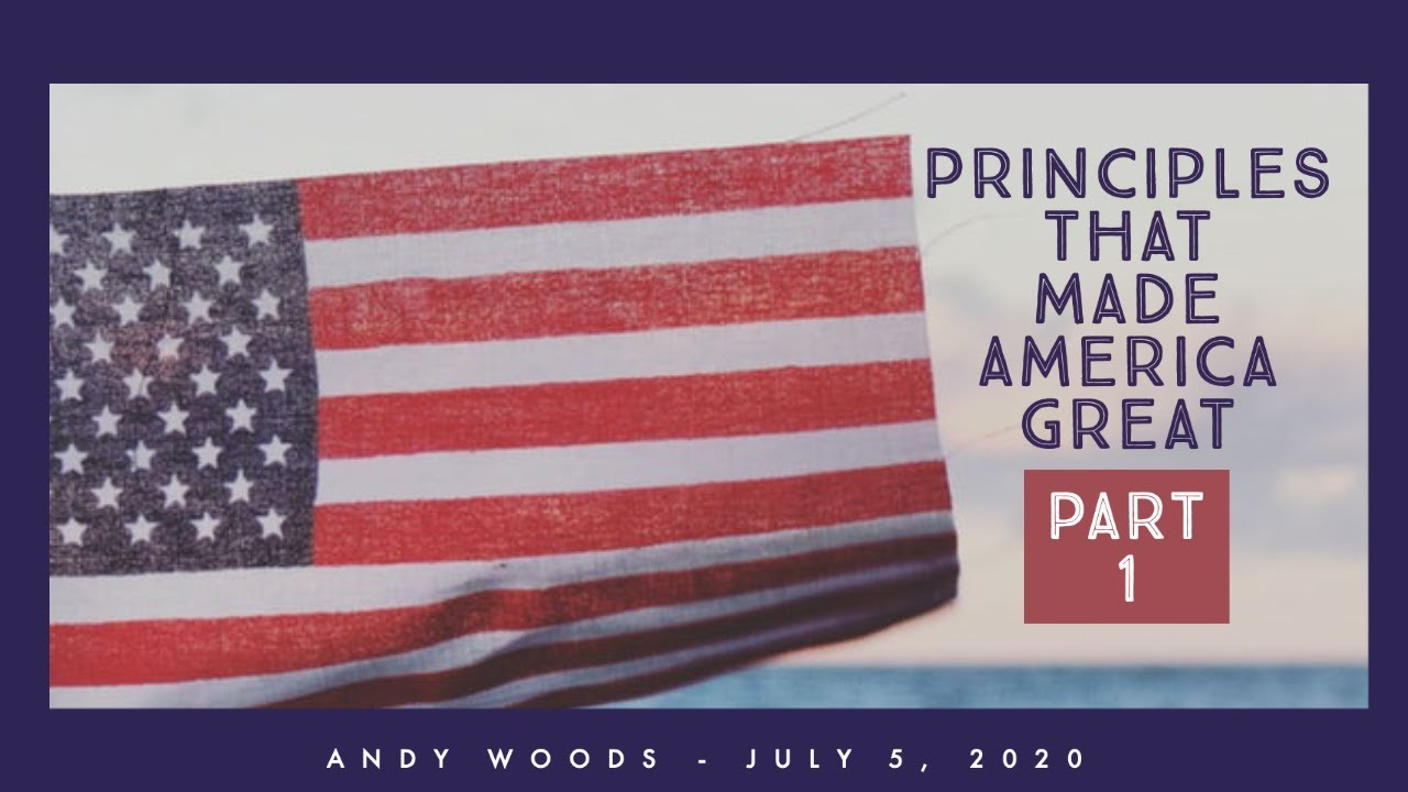 Principles that Made America Great. Part 1. Dr. Andy Woods