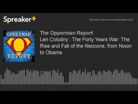 Len Colodny : The Forty Years War: The Rise and Fall of the Neocons, from Nixon to Obama