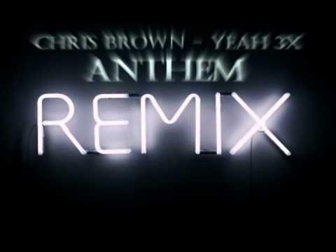 Anthem Remix  Yeah 3x Chris Brown