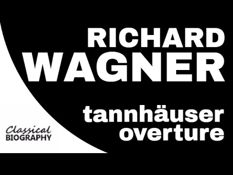 TANNHAUSER OVERTURE – R. WAGNER BIO & MUSIC
