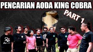 PENCARIAN AODA KING COBRA | PART 1 WITH DREAM TEAM