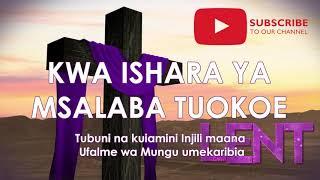 KWA ISHARA YA MSALABA UTUOKOE - NYIMBO ZA KWARESMA