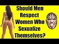 Should Men Respect Women Who Sexualize Themselves?