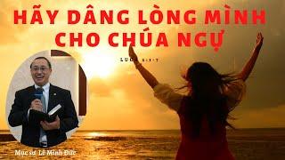 HÃY DÂNG LÒNG MÌNH CHO CHÚA NGỰ - Mục sư Lê Minh Đức - LIÊN ĐOÀN TRUYỀN GIÁO PHÚC ÂM