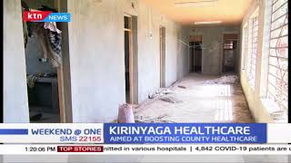 Kirinyaga county government undertakes completion of 19 dispensaries left uncompleted in 2017