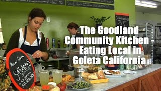 The Goodland Community Kitchen - Eating Local in Goleta California