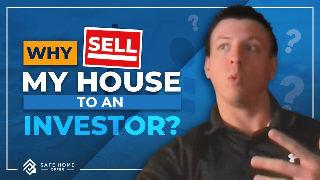 Why sell my house to an investor? - Safe Home Offer
