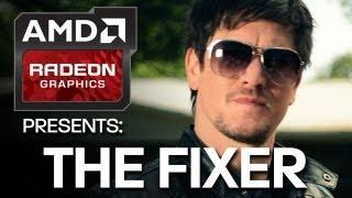 AMD Radeon™ Graphics Presents: The Fixer