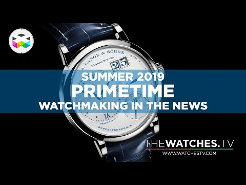 PRIMETIME -Watchmaking in the News - Summer 2019