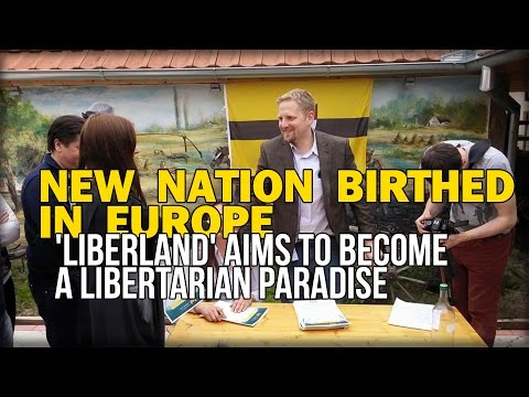 NEW NATION BIRTHED IN EUROPE 'LIBERLAND' AIMS TO BECOME A LIBERTARIAN PARADISE