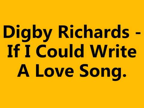 Digby Richards - If I Could Write A Love Song.