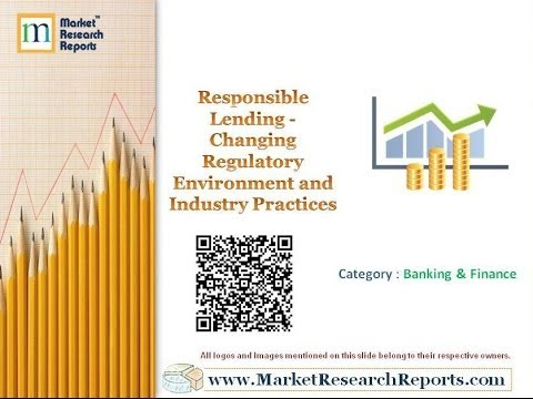 Responsible Lending - Changing Regulatory Environment and Industry Practices