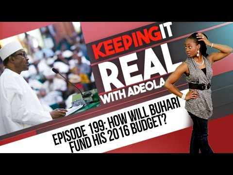 Keeping It Real With Adeola - 199 (How Will Buhari Fund His 2016 Budget?)