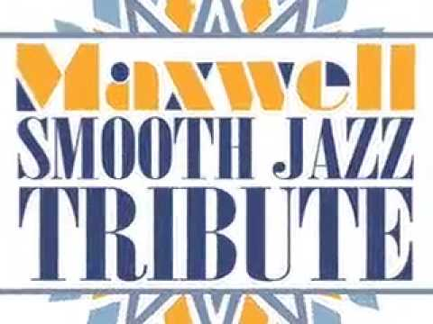Maxwell Smooth Jazz Tribute - This Woman's Work