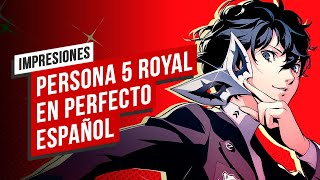 Persona 5: The Royal en perfecto español, Impresiones