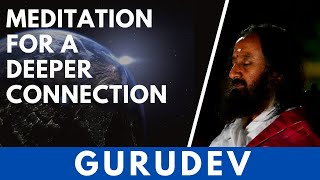 Guided Meditation For A Deeper Connection | Be One With Nature | Gurudev Sri Sri Ravi Shankar