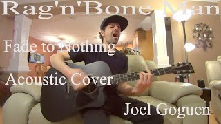 Fade to Nothing (Rag'n'Bone Man) acoustic cover by Joel Goguen