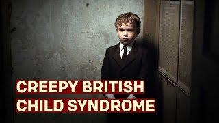 Creepy British Child Syndrome