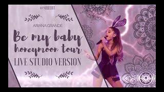 Ariana Grande Be My Baby Live Studio Version W Note Chenges Honeymoon Tour
