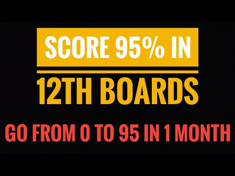 Get 95% in 12th Boards starting from ZERO - COMPLETE STRATEGY