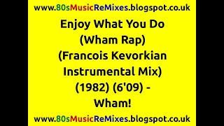 Enjoy What You Do (Wham Rap) (Francois Kevorkian Instrumental Mix) - Wham!