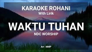 WAKTU TUHAN NDC WORSHIP - KARAOKE ROHANI KRISTEN