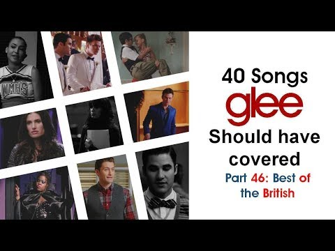 40 Songs Glee Should Have Covered (Part 46: Best of The British)