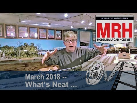 Whats Neat in model railroading | March 2018 Model Railroad Hobbyist | Ken Patterson