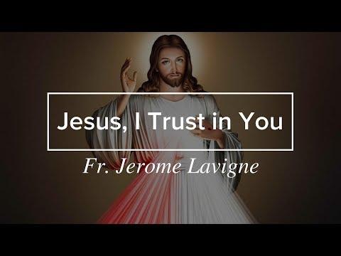 Divine Mercy: Jesus, I Trust in You (Fr. Jerome Lavigne)