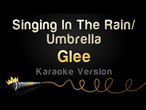 Glee - Singing In The Rain/Umbrella (Karaoke Version)