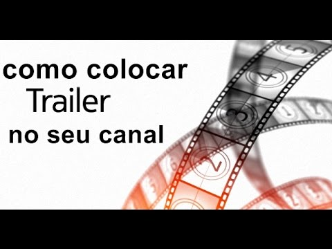 como colocar trailer no seu canal do youtube
