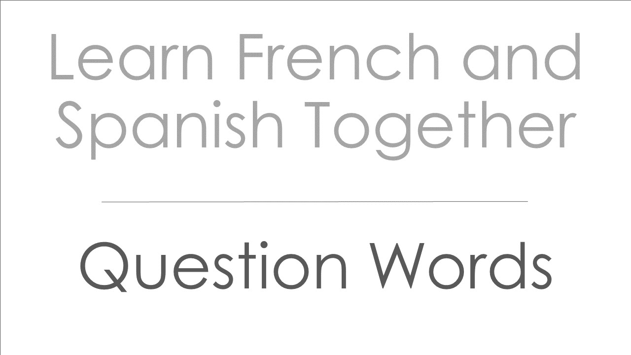 Question Words in French and Spanish - YouTube