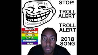 Baron Tremayne Caple A.K.A. Rainbow Man - Stop, Troll Alert, Troll Alert