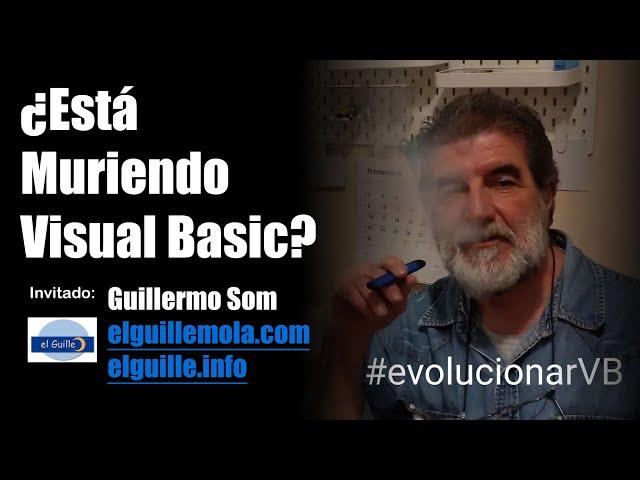 ¿Está Comenzando a Morir Visual Basic? | Invitado: Guillermo Som del elguillemola.com