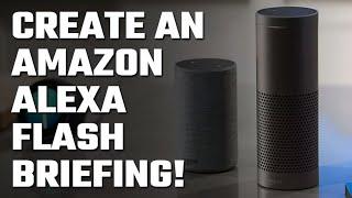 🗣️ Create an Amazon Alexa Flash Briefing!